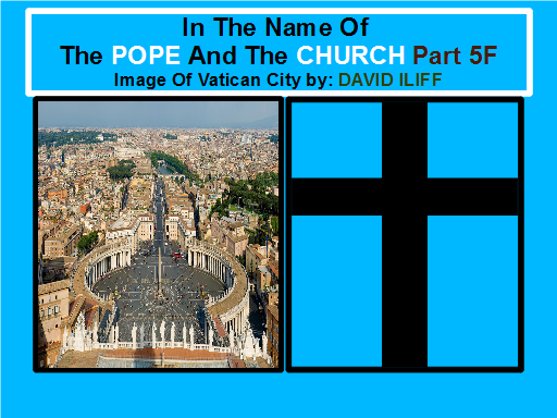 In The Name Of The POPE And The CHURCH Part 5F [YAHUWAH